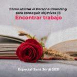 Cómo utilizar el Personal Branding para conseguir objetivos (1) Encontrar trabajo -Especial Sant Jordi-