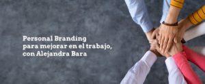 Personal Branding para mejorar en el trabajo, con Alejandra Bara