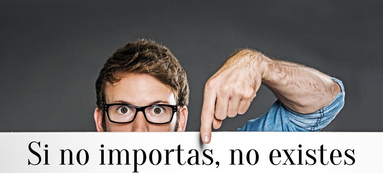 Si no importas, no existes