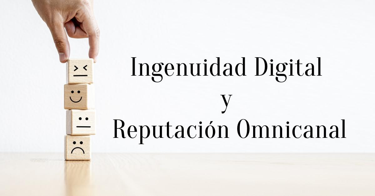 Digital Ingenuity and Omnichannel Reputation